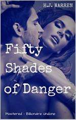 Fifty Shades of Danger ( Mastered: Billionaire Undone Series ) Part One - H.J. Warren