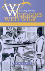 What Goes With What Dishes And Dining Areas: Home Decorating Made Easy (Capital Lifestyles) - Lauren Smith