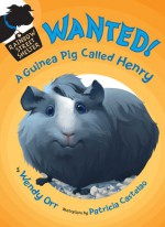 WANTED! A Guinea Pig Called Henry - Wendy Orr, Patricia Castelao