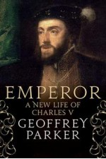 Emperor: A New Life of Charles V - Geoffrey Parker