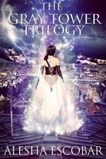The Gray Tower Trilogy: Books 1-3 - Alesha Escobar, Amanda M. Lyons