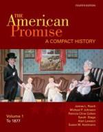 The American Promise: A Compact History, Volume I: To 1877 - James Roark, Michael Johnson, Alan Lawson, Sarah Stage, Susan Hartmann, Michael P. Johnson, Patricia Cline Cohen, Susan M. Hartmann