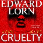A Final Act of Cruelty: Episodes Six -Ten - Edward Lorn, Edward Lorn, Kevin R. Tracy