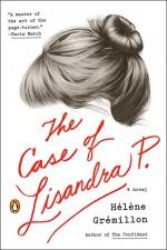 The Case of Lisandra P.: A Novel - Helene Gremillon, Alison Anderson