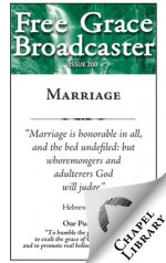Free Grace Broadcaster - Issue 200 - Marriage - A. W. Pink, John Angell James, Richard Steele, William Gouge, Charles Spurgeon