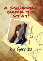 A Squirrel Came to Stay: Adventures of Mikisquirrel - Gennita Low