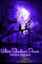 Where Shadows Dance - Vered Ehsani