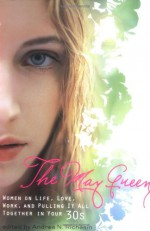The May Queen: Women on Life, Love, Work, and Pulling It All Together in Your 30s - Andrea N. Richesin, Kim Askew