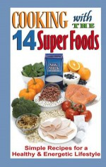 Cooking with the 14 Super Foods - Cq Products, G&R Publishing