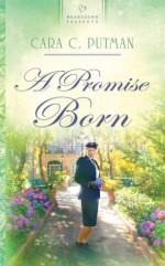 A Promise Born - Cara C. Putman, Cara Putman