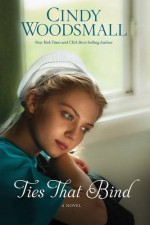 Ties That Bind: A Novel (The Amish of Summer Grove) - Cindy Woodsmall