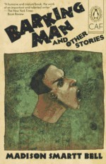 Barking Man and Other Stories - Madison Smartt Bell