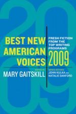 Best New American Voices 2009 - Mary Gaitskill, John Kulka, Natalie Danford