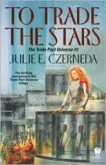 To Trade the Stars - Julie E. Czerneda
