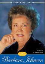 Best Devotions of Barbara Johnson, The - Barbara Johnson, Patsy Clairmont, Marilyn Meberg