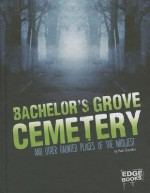 Bachelor's Grove Cemetery and Other Haunted Places of the Midwest - Matt Chandler