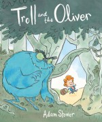 Troll and the Oliver - Adam Stower