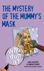 Who Dun It? The Mystery of the Mummy's Mask - Paul Holper, Simon Torok