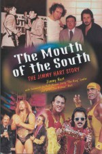 The Mouth of the South: The Jimmy Hart Story - Jimmy Hart, Hulk Hogan, Jerry Lawler