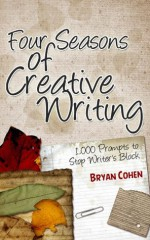 1,000 Creative Writing Prompts for Seasons: Ideas for Blogs, Scripts, Stories and More - Bryan Cohen