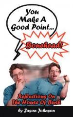 You Make a Good Point...Bonehead!: Reflections on the House of Bush - Jason Johnson