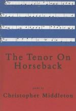 The Tenor on Horseback - Christopher Middleton