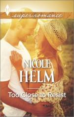 Too Close to Resist - Nicole Helm