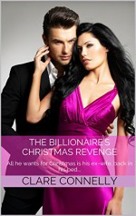 The Billionaire's Christmas Revenge: All he wants for Christmas is his ex-wife, back in his bed... - Clare Connelly
