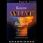 Know What You Believe - Paul E Little, Larry McKeever