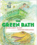 The Green Bath - Margaret Mahy, Steven Kellogg