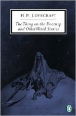 The Thing on the Doorstep and Other Weird Stories - H.P. Lovecraft, S.T. Joshi