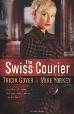 The Swiss Courier - Tricia Goyer, Mike Yorkey