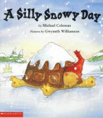 A Silly Snowy Day - Michael Coleman