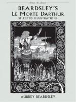 Beardsley's Le Morte Darthur: Selected Illustrations - Aubrey Beardsley