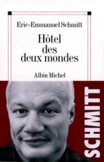 Hôtel des deux mondes (Litt.Generale) (French Edition) - Éric-Emmanuel Schmitt