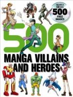 500 Manga Villains and Heroes - Yishan Li