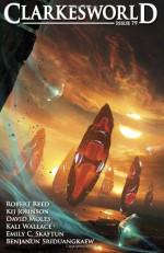 Clarkesworld Issue 79 - Neil Clarke, Kij Johnson, Robert Reed, David Moles, Benjanun Sriduangkaew, Kali Wallace, Emily C. Skaftun