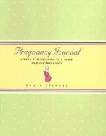 Pregnancy Journal: A Week-By-Week Guide to a Happy, Healthy Pregnancy - Paula Spencer, Cindy Luu