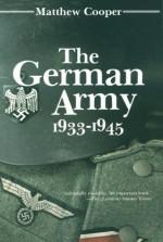 The German Army 1933-1945 - Matthew Cooper