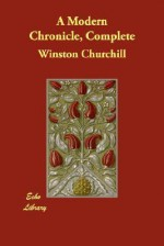 A Modern Chronicle, Complete - Winston Churchill