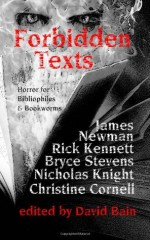 Forbidden Texts - James Newman, David Bain, Nicholas Knight, Rick Kennett, Bryce Stevens, Christine Cornell