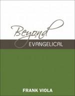 Beyond Evangelical - Frank Viola
