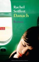 Danach: Roman - - Rachel Seiffert, Barbara Heller