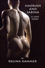 Hadrian and Sabina: A Love Story - Regina Kammer