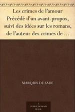 Les crimes de l'amour Précédé d'un avant-propos, suivi des idées sur les romans, de l'auteur des crimes de l'amour à Villeterque, d'une notice bio-bibliographique ... à la section des piques. - Marquis de Sade