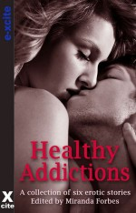 Healthy Addictions - Six erotic short stories - Olivia London