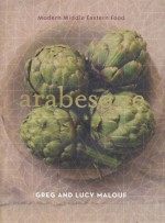Arabesque: Modern Middle Eastern Food - Greg Malouf, Lucy Malouf