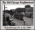 The Old Chicago Neighborhood, Remembering Life in the 1940's - Neal Samors, Michael Williams