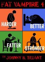 Harder Better Fatter Stronger - Johnny B. Truant