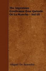 The History Of Don Quixote Of La Mancha, Volume Iii - Miguel de Cervantes Saavedra